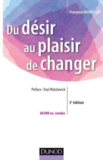Du désir au plaisir de changer - Le coaching du changement - 9782100715428 - 21,99 €