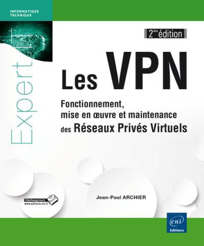 Les VPN, fonctionnement, mise en oeuvre et maintenance des réseaux privés virtuels