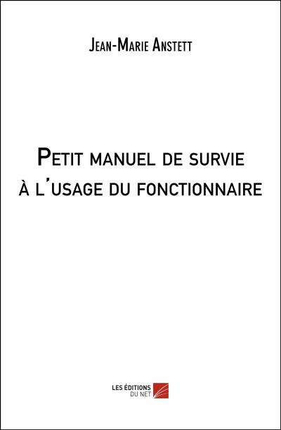 Petit manuel de survie à l'usage du fonctionnaire