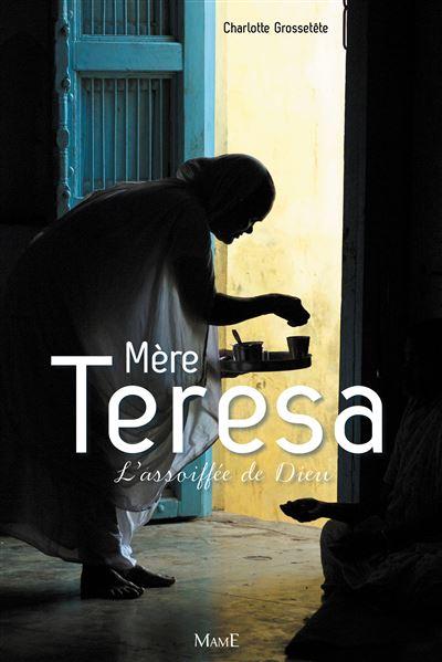 Mère Teresa : l'assoiffée de Dieu