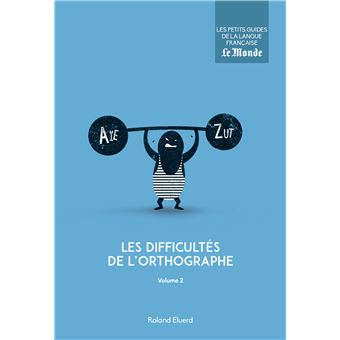 Les difficultés de l'orthographe (volume 2)