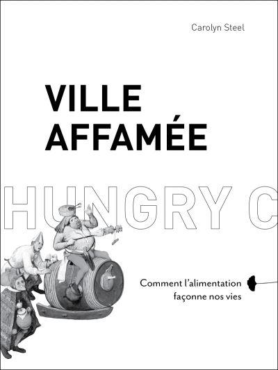 Ville affamée – Comment l'alimentation façonne nos vies