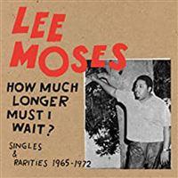 HOW MUCH LONGER MUST I WAIT? 65-72 SINGLES &