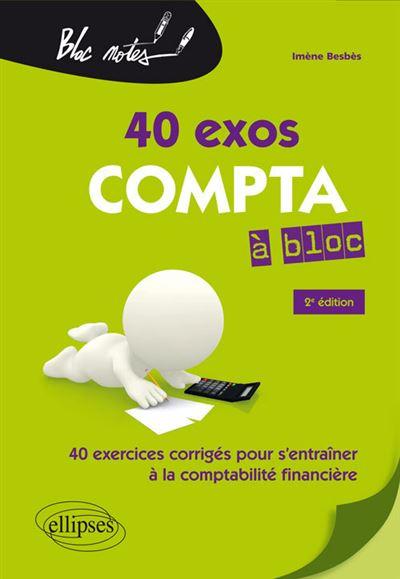Compta à bloc 40 exercices pour s'entraîner à la comptabilité générale
