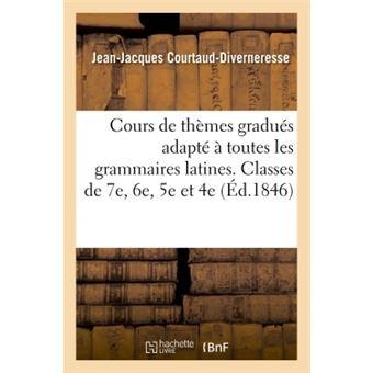 Cours de thèmes gradués adapté à toutes les grammaires latines