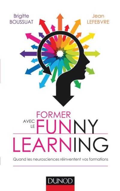 Former avec le Funny learning - Quand les neurosciences réinventent vos formations - 9782100729463 - 13,99 €
