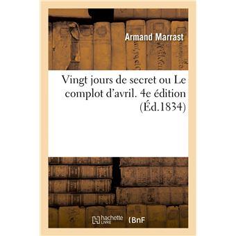 Vingt jours de secret ou Le complot d'avril. 4e édition