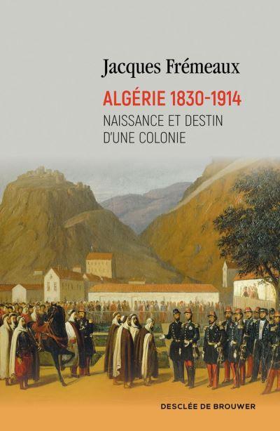 Algérie 1830-1914 - Naissance et destin d'une colonie - 9782220096032 - 14,99 €