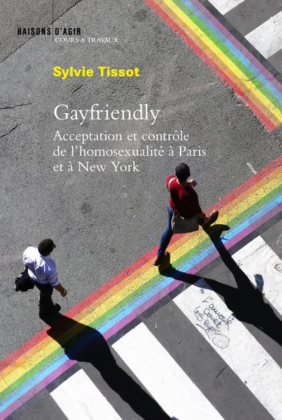 Gayfriendly. Acceptation et contrôle de l'homosexualité à Paris et à New York