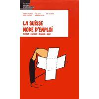 La Suisse Mode d'Emploi - Histoire, Politique, Économie, Droit