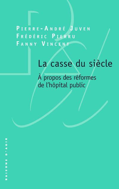 La casse du siècle. A propos des réformes de l'hôpital public.