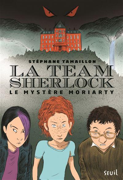 La Team Sherlock - Tome 1 : La Team Sherlock - tome 1 Le mystère Moriarty