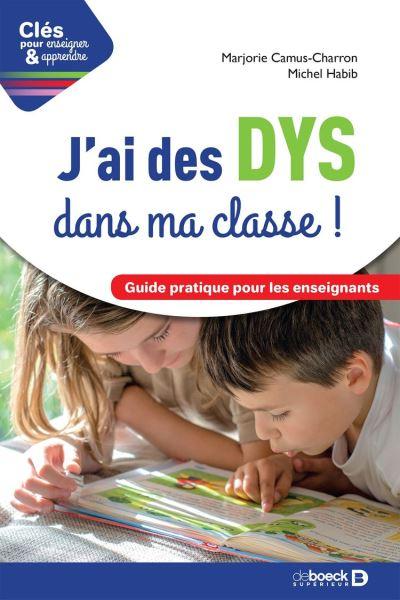 J'ai des DYS dans ma classe ! - Guide pratique pour les enseignants - 9782807328921 - 16,99 €
