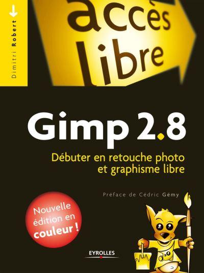 Gimp 2.8 - Débuter en retouche photo et graphisme libre - Nouvelle édition en couleurs ! - 9782212236453 - 14,23 €