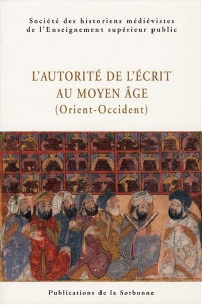 L'autorite de l'écrit au Moyen Âge (Orient-Occident)