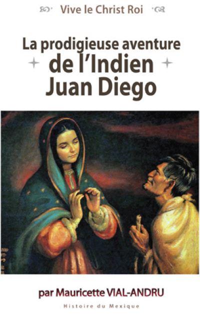 La prodigieuse aventure de l´Indien Juan Diego