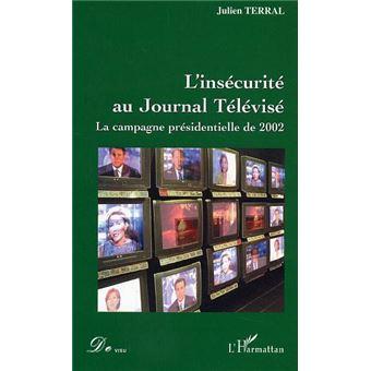 L'insecurite au journal televise : la campagne présidentielle 2002 - Julien Terral