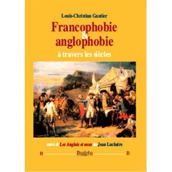 Francophobie et anglophobie a travers les siecles