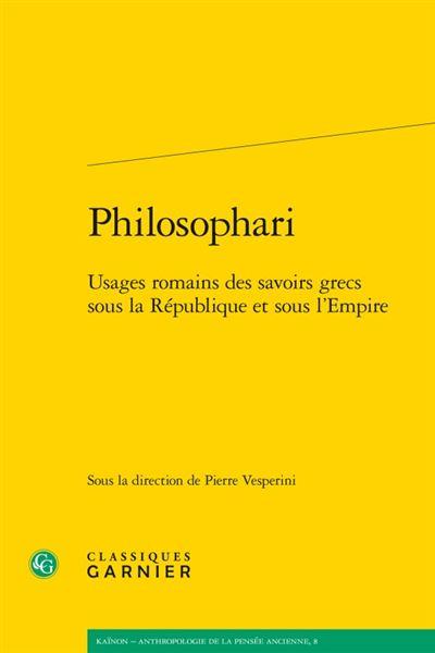 Philosophari - usages romains des savoirs grecs sous la république et sous l'emp
