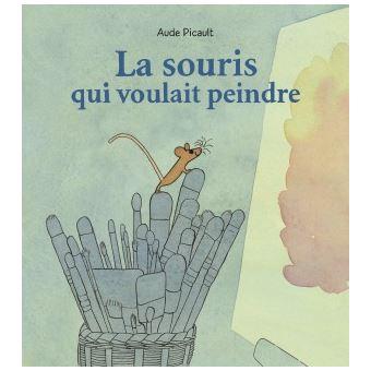 La souris qui voulait peindre - cartonné - Aude Picault