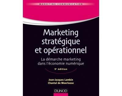 Marketing stratégique et opérationnel - 9e éd. - La démarche marketing dans l'économie numérique
