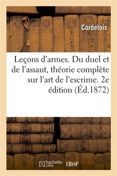 Leçons d'armes. Du duel et de l'assaut, théorie complète sur l'art de l'escrime. 2e édition