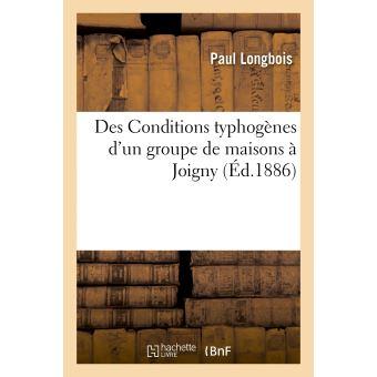 Des Conditions typhogènes d'un groupe de maisons à Joigny, revue générale des travaux antérieurs