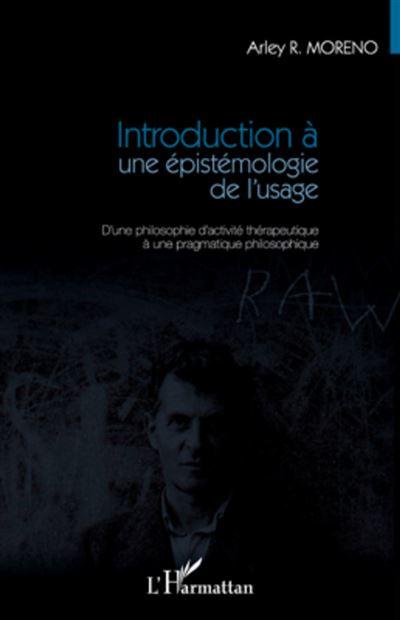 Introduction à une épistémologie de l'usage : d'une philosophie d'activité thérapeutique à une pragmatique philosophique
