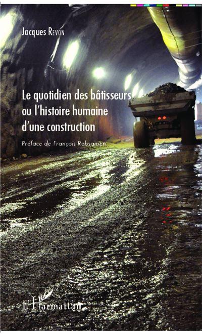Le quotidien des bâtisseurs ou L'histoire humaine d'une construction