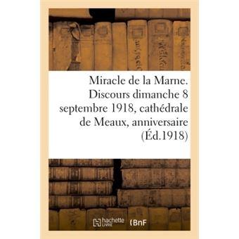 Miracle de la Marne. Discours prononcé le dimanche 8 septembre 1918 en la cathédrale de Meaux