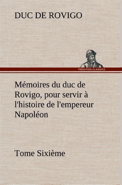 Memoires du duc de rovigo pour servir a l histoire de l empereur napoleon tome s