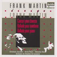 Frank Martin dirige Frank Martin : Concerto pour clavecin, Ballade pour trombone, Ballade pour piano