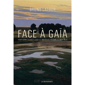 Bruno Latour - Face à Gaïa, Huit Conférences sur le Nouveau Régime Climatique