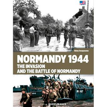 Normandie 1944 the invasion and the battle of normandie
