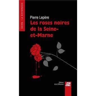 Acheter Des Roses Noires les roses noires de la seine-et-marne - broché - pierre lepère
