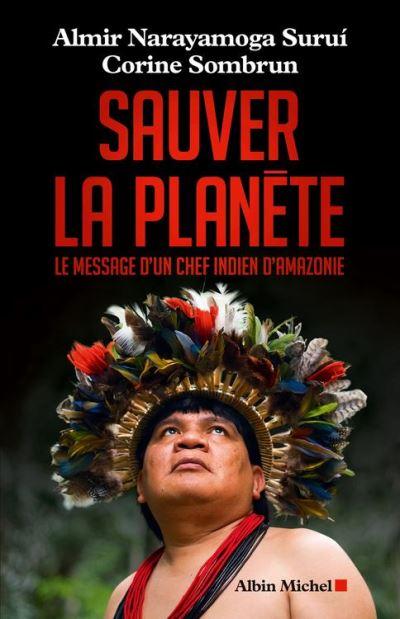 Sauver la planète - Le message d'un chef indien d'Amazonie - 9782226342690 - 12,99 €