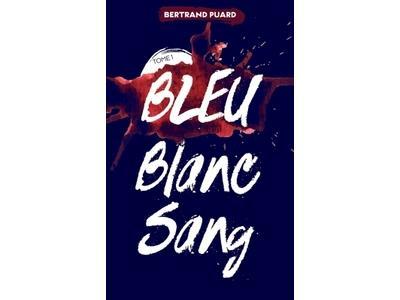 Bleu blanc sang - Tome 1 : La trilogie Bleu Blanc Sang - Tome 1 - Bleu