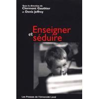 ENSEIGNER ET SEDUIRE - Denis Jeffrey, Collectif,Clermont Gauthier