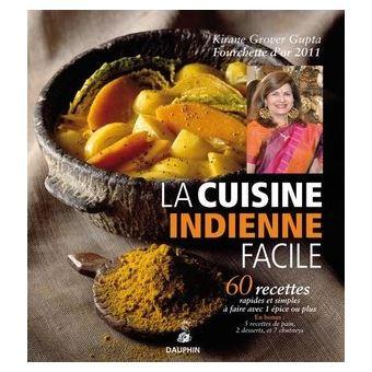 La Cuisine Indienne Facile 60 Recettes Rapides Et Simples A Faire