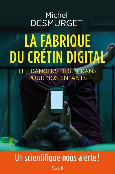 La fabrique du crétin digital - Les dangers des écrans pour nos enfants - 9782021423327 - 14,99 €