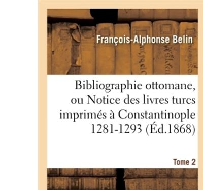 Bibliographie ottomane, ou Notice des livres turcs imprimés à Constantinople