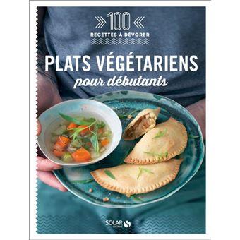 Plats Vegetariens Pour Debutants 100 Recettes A Devorer