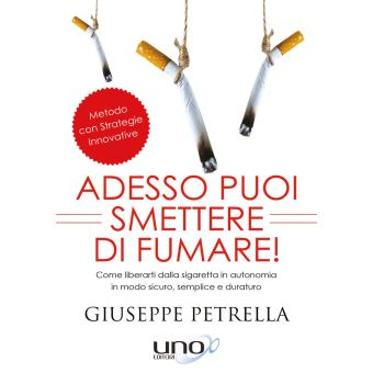 Adesso Puoi Smettere Di Fumare! - Petrella Giuseppe | Libro Macro Edizioni 11/ - dipendenza-da-nicotina.segnostampa.com