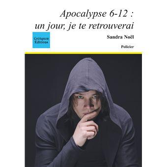 Apocalypse 6 12 un jour je te retrouverai