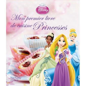 Disney Princesses Mon Premier Livre De Cuisine Princesses