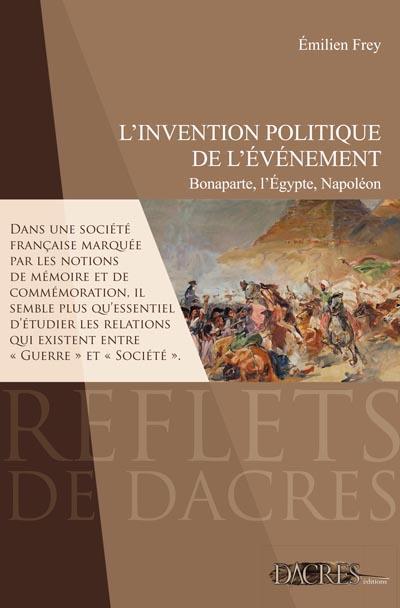 L'invention politique de l'événement : Bonaparte, l'Egypte, Napoléon