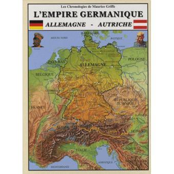 L'empire germanique. L'Allemagne et l'Autriche - Maurice Griffe