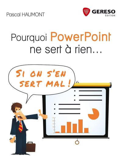 Pourquoi PowerPoint ne sert à rien, si on s´en sert mal ! - Gereso Eds