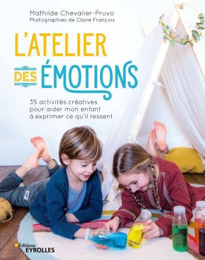L'atelier des émotions - 35 activités créatives pour aider mon enfant à exprimer ce qu'il ressent - 9782212398342 - 14,99 €