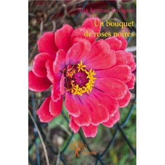 Acheter Des Roses Noires un bouquet de roses noires - broché - alix lerman enriquez - achat